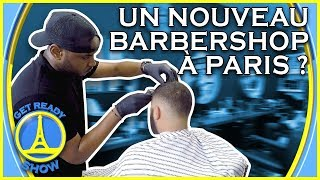 UN NOUVEAU BARBER SHOP À PARIS ? - GET READY SHOW #83