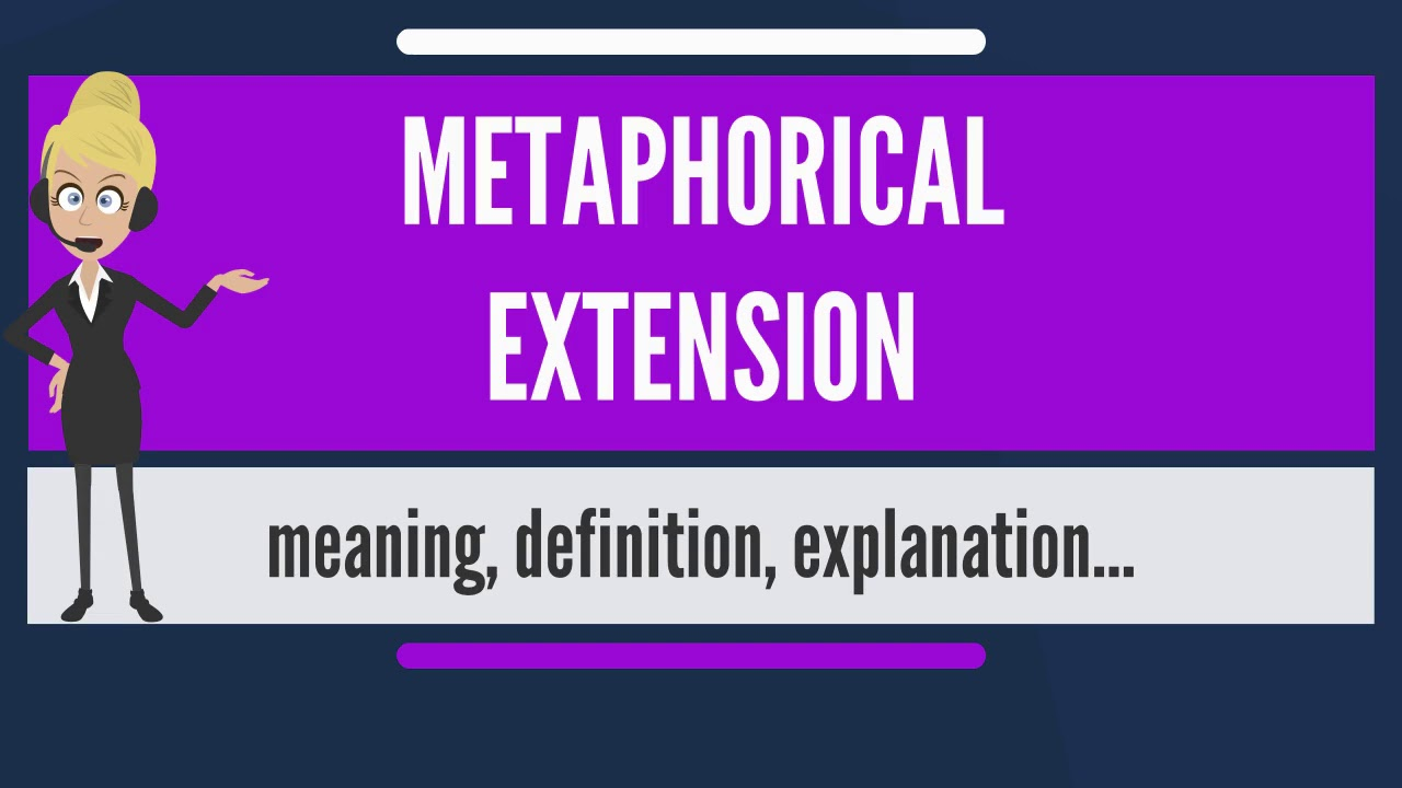 What Is Metaphorical Extension What Does Metaphorical Extension