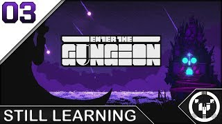 STILL LEARNING | Enter The Gungeon | 03