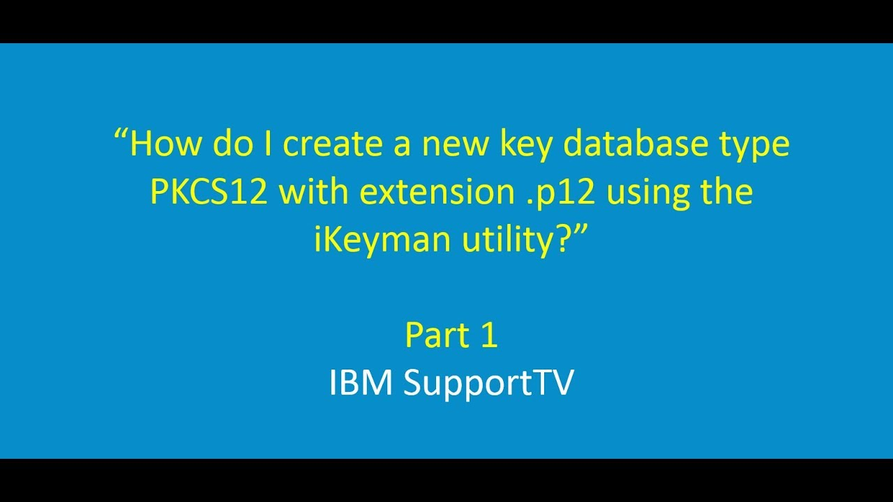 How do I create a new key database type PKCS12 with extension  p12 using  the iKeyman utility?