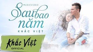Sau Bao Năm [Official MV] | Khắc Việt