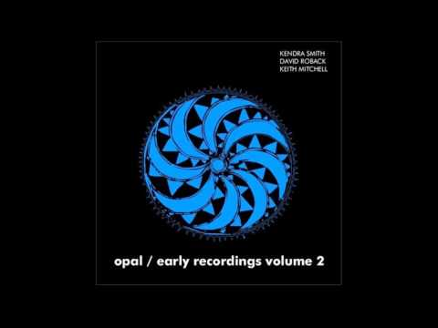 Opal - Early Recordings Volume 2 Full Album