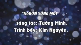 Bài hát: Nguồn Sống Mới Trình bày Kim Nguyên.