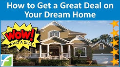 How to Get a Great Deal on Your Dream Home