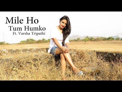 Mile ho tum Humko | Neha Kakkar | Tony Kakkar | Ft. Varsha Tripathi