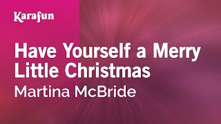Karaoke Have Yourself A Merry Little Christmas - Martina McBride *