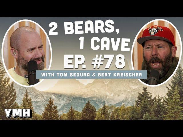 Ep. 78 | 2 Bears, 1 Cave w/ Tom Segura & Bert Kreischer