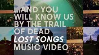 """...And You Will Know Us by the Trail of Dead - """"Lost Songs"""" (Official Music Video)"""