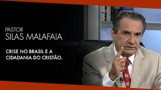 Alerta: Pr. Silas Malafaia Fala da Crise no Brasil e o Papel do Cristão como Cidadão