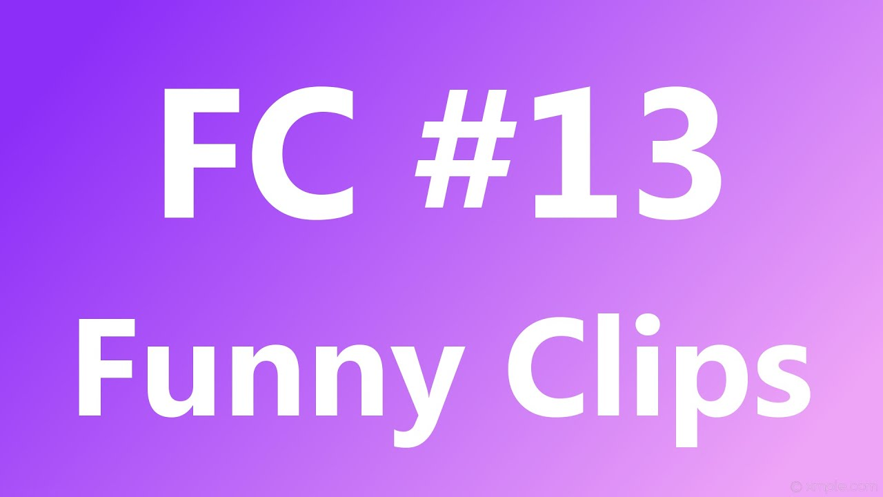 FC - Funny Clips #13