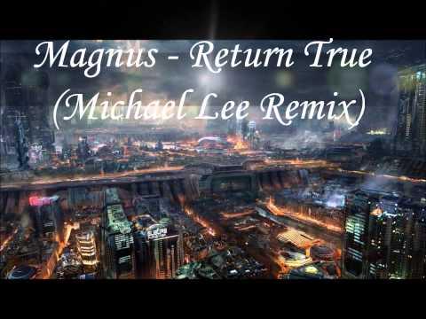 Magnus - Return True (Michael Lee Remix) [HQ Audio]