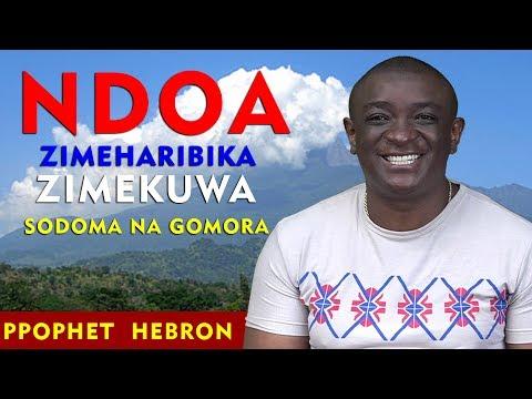 HIVI NDIVYO NDOA ZILIVYO HARIBIKA NA KUWA SODOMA NA GOMORA - PROPHET HEBRON