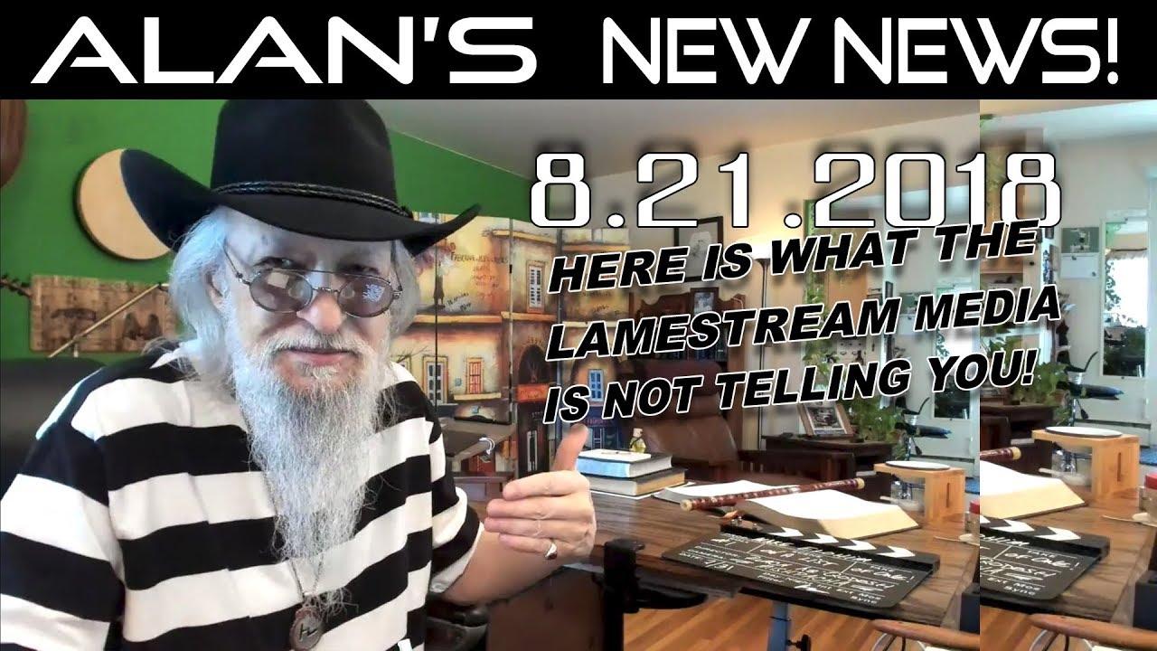 Alan's Real News & Live Fellowship! | August 21, 2018