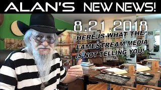 Alan's Real News & Live Fellowship! | August 21, 2018