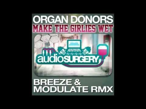 Organ Donors - Make The Girlies Wet (Breeze  Modulate Remix)