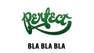 Perfect - Bla Bla Bla
