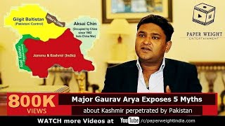 Major Gaurav Arya exposes 5 Myths about Kashmir perpetrated by Pakistan - A Soldier Speaks E04