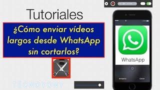 ¿Cómo enviar vídeos pesados por WhatsApp? Envia Videos completos por WhatsApp