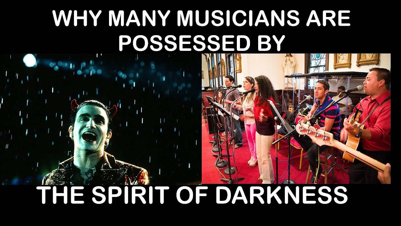WHY MANY MUSICIANS ARE POSSESSED BY THE SPIRIT OF DARKNESS