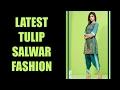 Latest Tulip Salwar Fashion