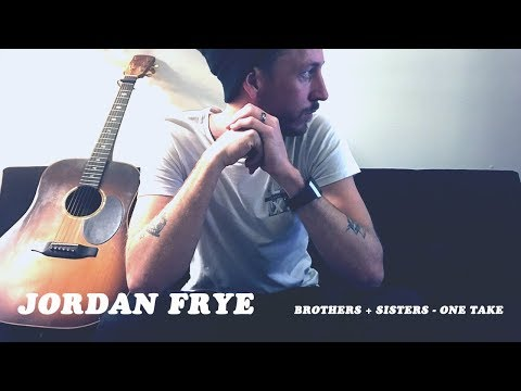 Jordan Frye - Brothers + Sisters (One Take)