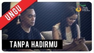 Video UNGU - Tanpa Hadirmu | Official Video Clip download MP3, 3GP, MP4, WEBM, AVI, FLV Mei 2018