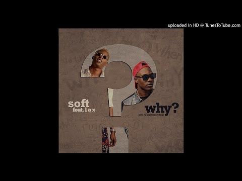 Soft ft. L.A.X – Why
