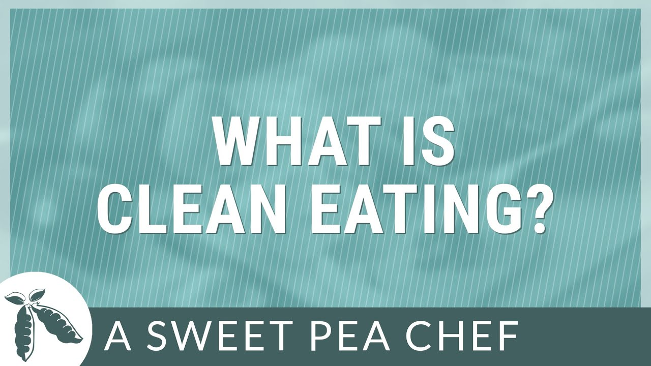 Eating Clean For Beginners • A Sweet Pea Chef