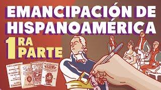 La emancipación de Hispanoamérica | Primera parte