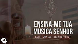 Raquel Carpejani - Comunidade Recado - Ensina-me Tua Música