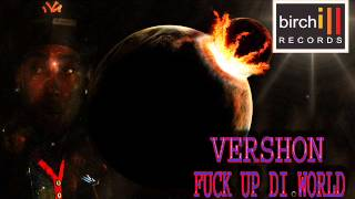 Download Vershon - Fuck Up The World {BIRCHILL RECORDS} 2014 MP3 song and Music Video