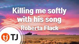 Killing me softly with his song_Roberta Flack_TJ노래방 (Karaoke/lyrics/romanization/KOREAN)