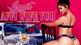 Lymit - Affi Wife Yuh (Raw) February 2018