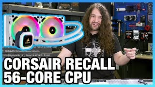 HW News - Corsair AIO Recall, 5nm Process, Intel 56-Core CPU, & Ryzen 3000