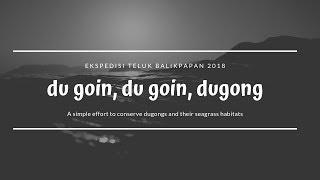 du goin, du goin, dugong | Ekspedisi Teluk Balikpapan 2018
