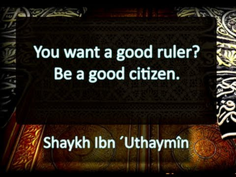 You want a good ruler? Be a good citizen | Shaykh Ibn ´Uthaymîn