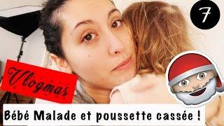#7 VLOGMAS - POUSSETTE CASSÉE & BÉBÉ MALADE - UNE JOURNÉE AVEC NOUS