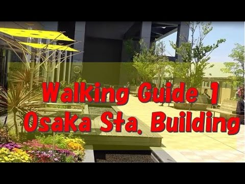 Walking guide in Japan 1. Osaka Station Building [Osaka Japan]