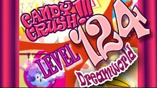 How to beat Candy Crush Saga Dreamworld  Level 124 - 1 Stars - No Boosters - 141,940pts