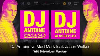 DJ Antoine vs Mad Mark feat. Jason Walker - Wild Side (Album Version)