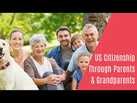 US Citizenship Through Parents & Grandparents