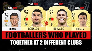 FOOTBALLERS WHO PLAYED TOGETHER AT 2 DIFFERENT CLUBS! 😱🔥 ft. Ronaldo, Morata, Neymar... etc