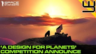 Space Engineers - 'A Design for Planets' Competition sponsored by Keen Software House