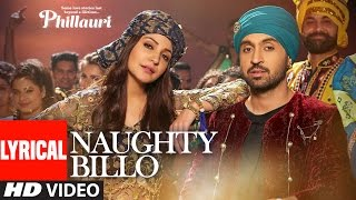 Phillauri : Naughty Billo Lyrical Video | Anushka Sharma,Diljit Dosanjh | Shashwat Sachdev |