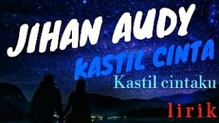 Kastil cinta .Jihan Audy |music lirik