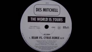 Des Mitchell - The World Is Yours(Beam Vs.Cyrus Remix)