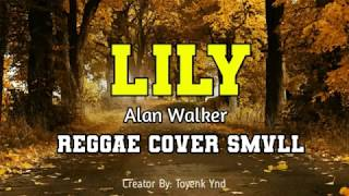 LILY Alan Walker SMVLL Cover Reggae Creator By Toyenk Ynd