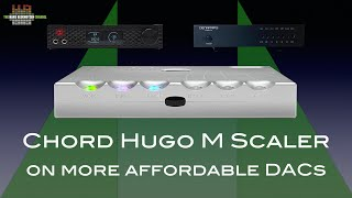 Chord M Scaler on more affordable DACs