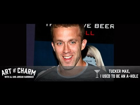 Tucker Max, I Used to Be an A-hole - The Art of Charm Podcast #260