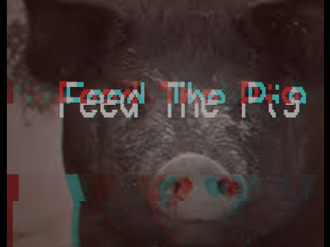 Feed the Pig | Written by: Elias Witherow